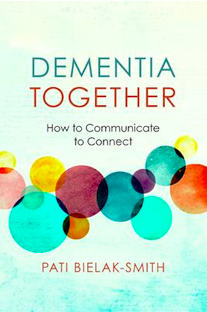 Book Dementia Together How to Communicate to Connect by Pati Bielak-Smith
