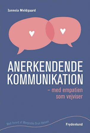 Anerkendende kommunikation med empatien som vejviser Af Ianneia Meldgaard