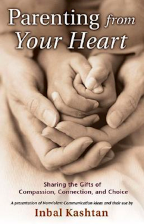 Parenting from your heart - Sharing the gifts of compassion, connection, and choice by Inbal Kashtan
